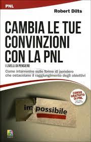 Cambia le tue convinzioni con la PNL  – Robert Dilts