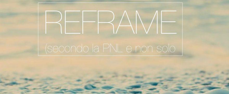 Reframe ( secondo la PNL e non solo)